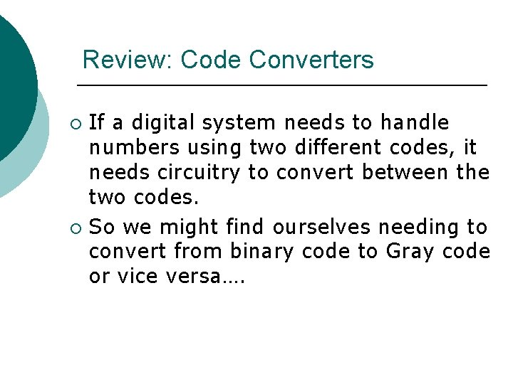 Review: Code Converters If a digital system needs to handle numbers using two different