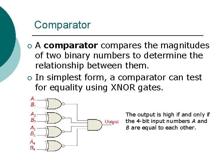 Comparator ¡ ¡ A comparator compares the magnitudes of two binary numbers to determine
