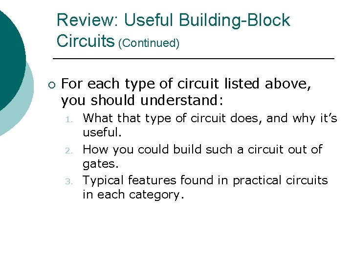 Review: Useful Building-Block Circuits (Continued) ¡ For each type of circuit listed above, you