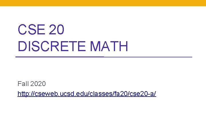 CSE 20 DISCRETE MATH Fall 2020 http: //cseweb. ucsd. edu/classes/fa 20/cse 20 -a/