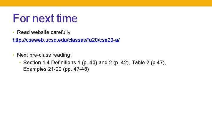 For next time • Read website carefully http: //cseweb. ucsd. edu/classes/fa 20/cse 20 -a/
