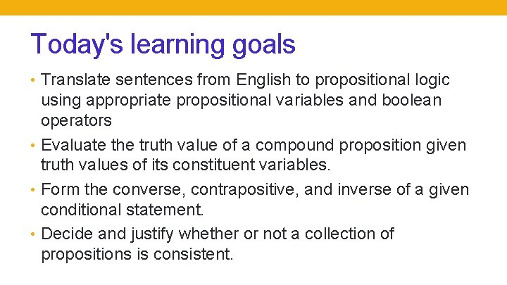 Today's learning goals • Translate sentences from English to propositional logic using appropriate propositional