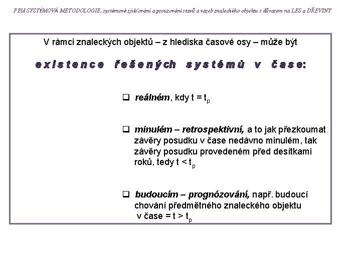 FEld SYSTÉMOVÁ METODOLOGIE, systémové zjišťování a posuzování stavů a vazeb znaleckého objektu s důrazem