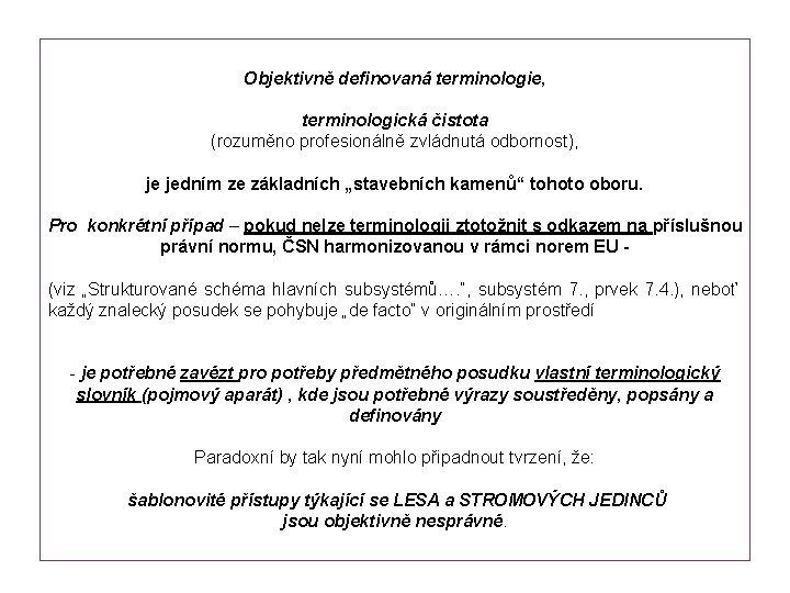 """Objektivně definovaná terminologie, terminologická čistota (rozuměno profesionálně zvládnutá odbornost), je jedním ze základních """"stavebních"""