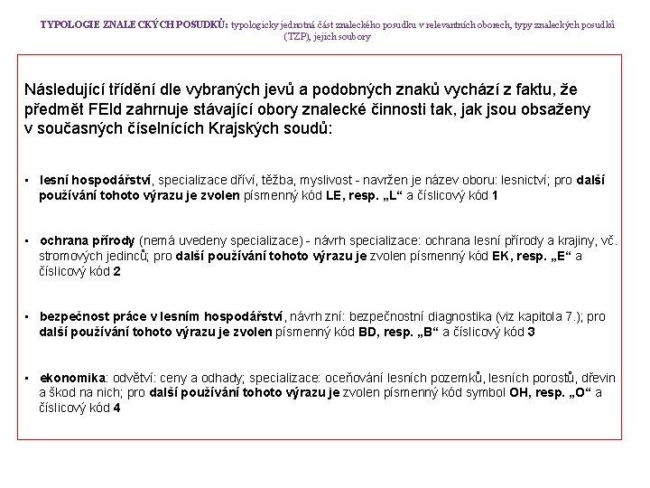 TYPOLOGIE ZNALECKÝCH POSUDKŮ: typologicky jednotná část znaleckého posudku v relevantních oborech, typy znaleckých posudků