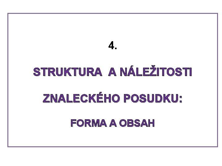 4. STRUKTURA A NÁLEŽITOSTI ZNALECKÉHO POSUDKU: FORMA A OBSAH