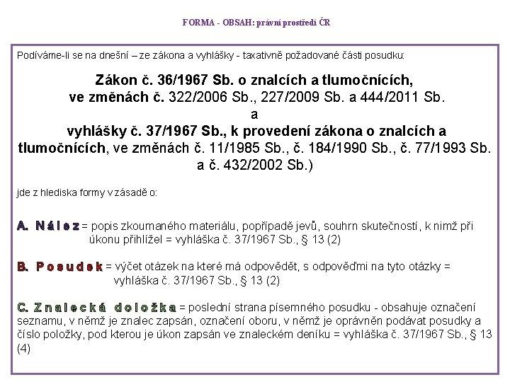 FORMA - OBSAH: právní prostředí ČR Podíváme-li se na dnešní – ze zákona a
