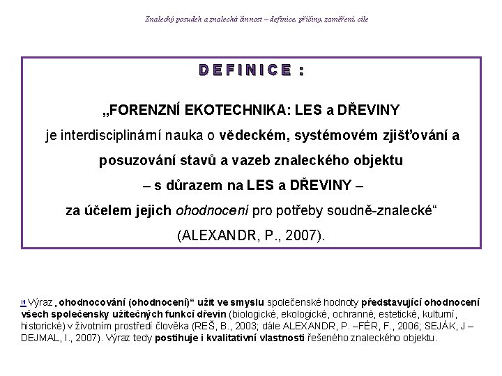Znalecký posudek a znalecká činnost – definice, příčiny, zaměření, cíle D E F I