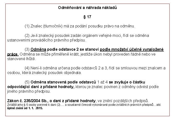 Odměňování a náhrada nákladů § 17 (1) Znalec (tlumočník) má za podání posudku právo