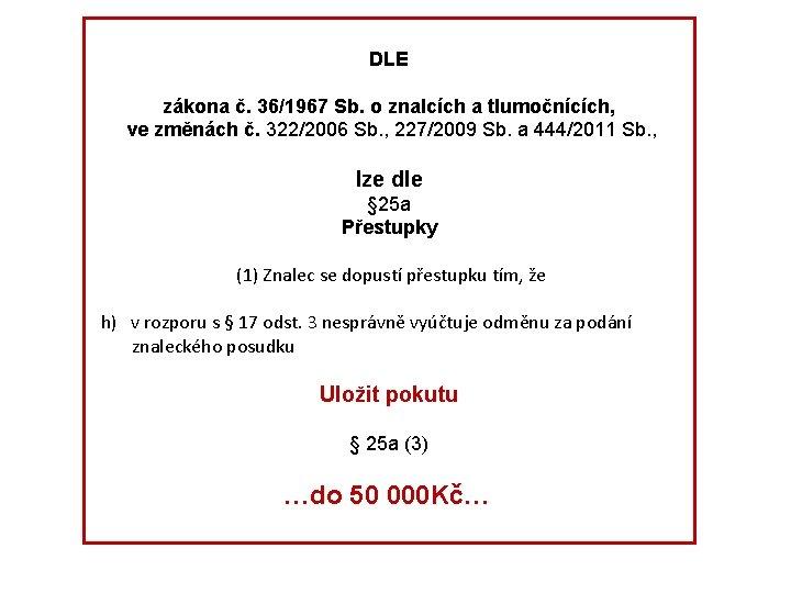 DLE zákona č. 36/1967 Sb. o znalcích a tlumočnících, ve změnách č. 322/2006 Sb.