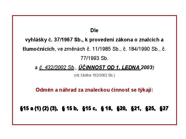Dle vyhlášky č. 37/1967 Sb. , k provedení zákona o znalcích a tlumočnících, ve