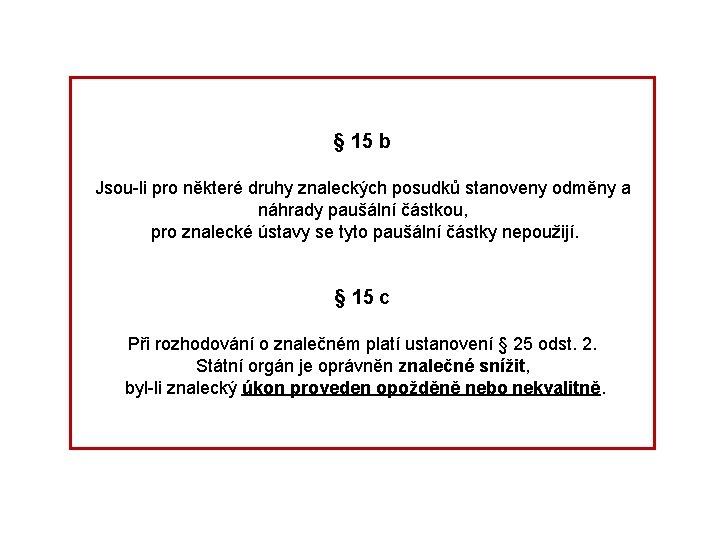 § 15 b Jsou-li pro některé druhy znaleckých posudků stanoveny odměny a náhrady paušální