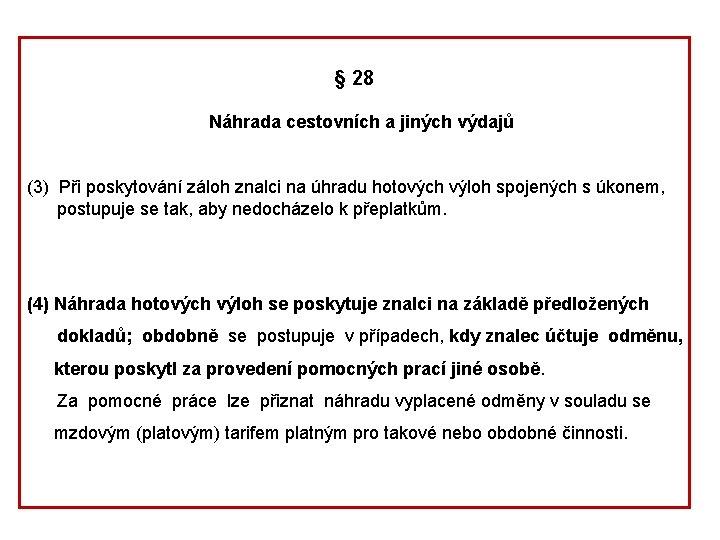 § 28 Náhrada cestovních a jiných výdajů (3) Při poskytování záloh znalci na úhradu