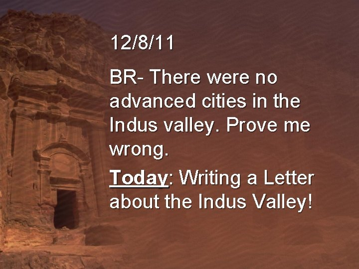 12/8/11 BR- There were no advanced cities in the Indus valley. Prove me wrong.