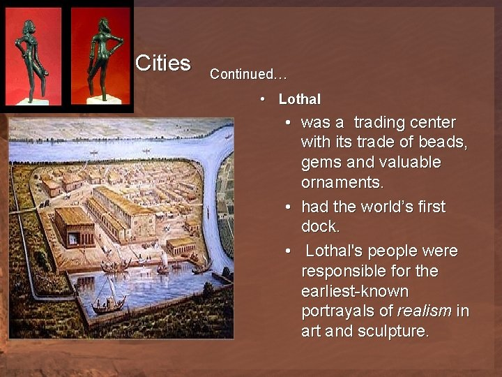 Advanced Cities Continued… • Lothal • was a trading center with its trade of