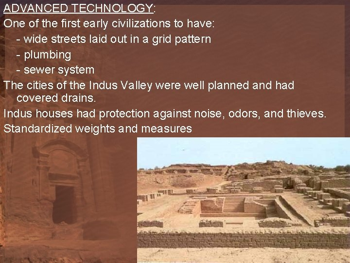 ADVANCED TECHNOLOGY: One of the first early civilizations to have: - wide streets laid