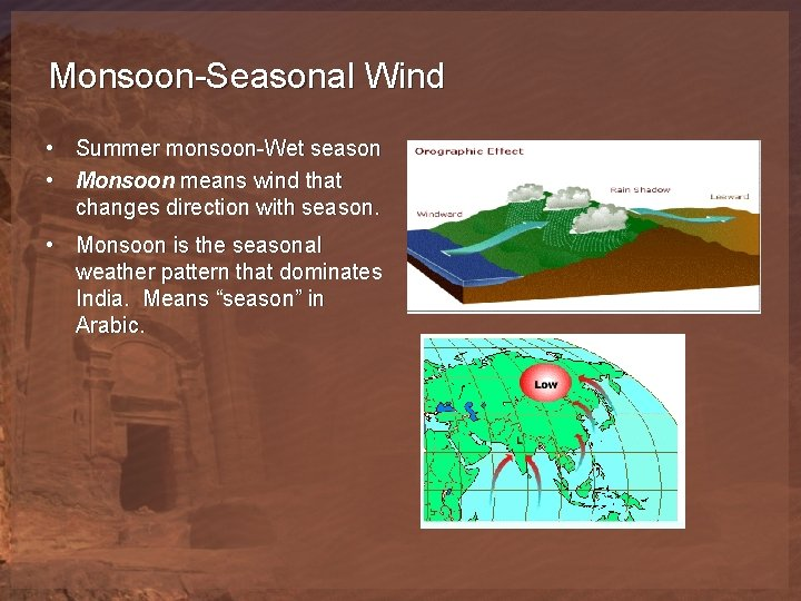Monsoon-Seasonal Wind • Summer monsoon-Wet season • Monsoon means wind that changes direction with