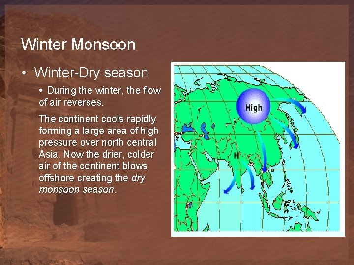 Winter Monsoon • Winter-Dry season • During the winter, the flow of air reverses.