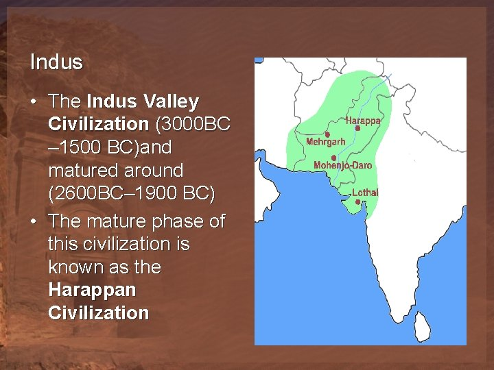 Indus • The Indus Valley Civilization (3000 BC – 1500 BC)and matured around (2600