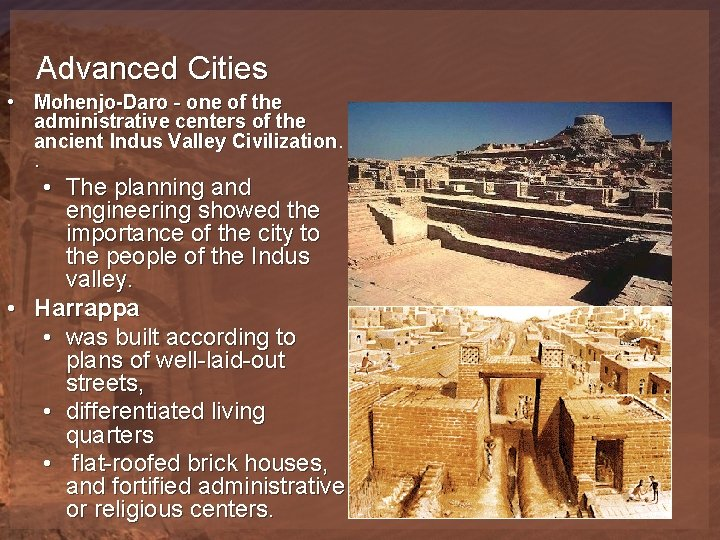 Advanced Cities • Mohenjo-Daro - one of the administrative centers of the ancient Indus
