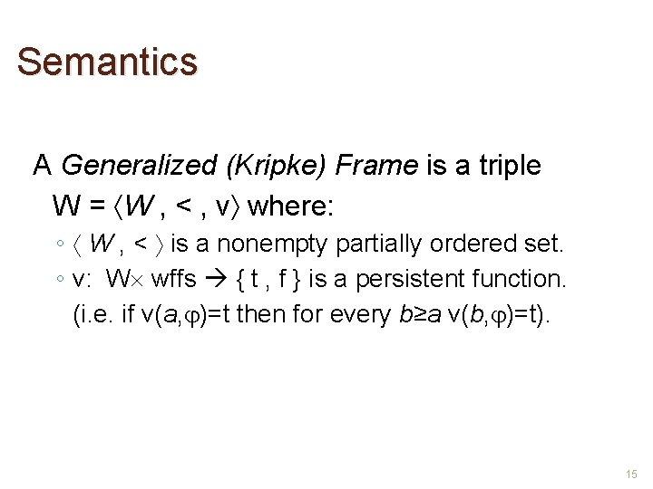 Semantics A Generalized (Kripke) Frame is a triple W = W , < ,
