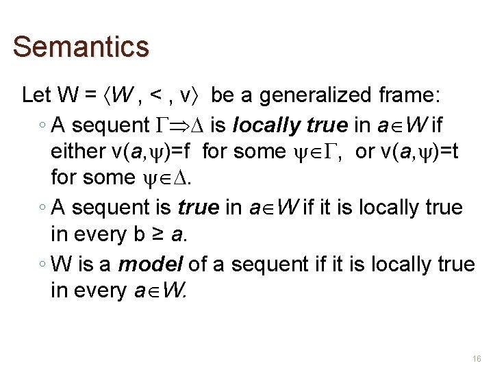 Semantics Let W = W , < , v be a generalized frame: ◦