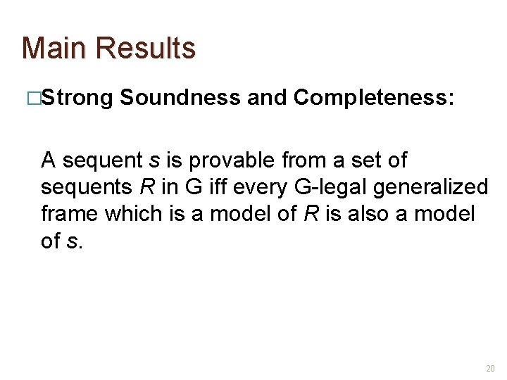 Main Results �Strong Soundness and Completeness: A sequent s is provable from a set