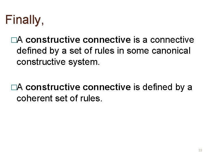 Finally, �A constructive connective is a connective defined by a set of rules in