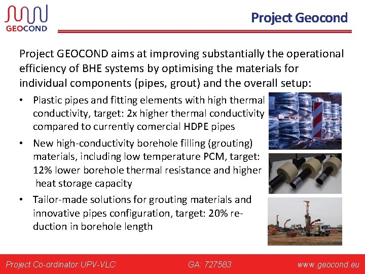Project Geocond Project GEOCOND aims at improving substantially the operational efficiency of BHE systems