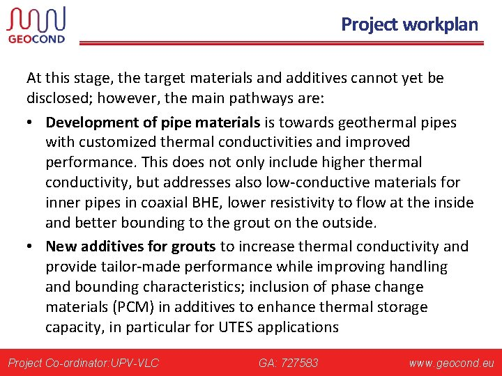 Project workplan At this stage, the target materials and additives cannot yet be disclosed;