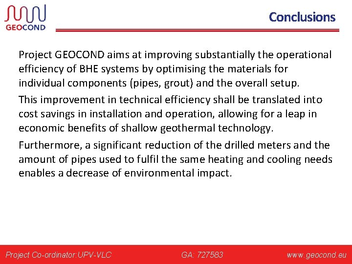 Conclusions Project GEOCOND aims at improving substantially the operational efficiency of BHE systems by
