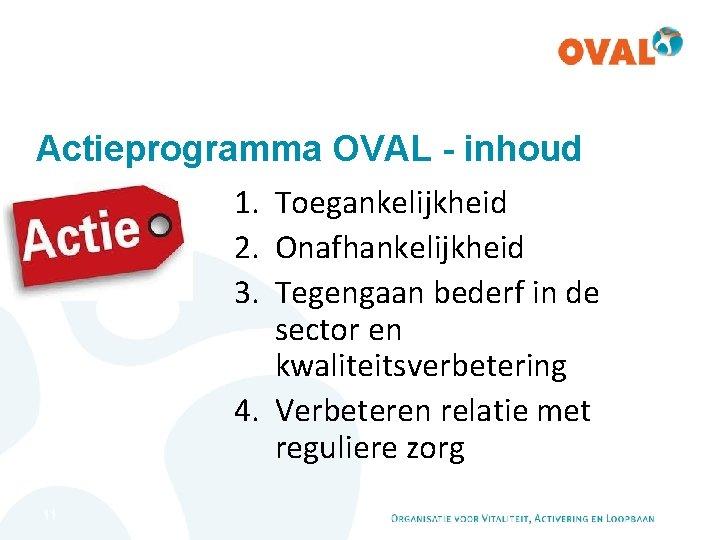 Actieprogramma OVAL - inhoud 1. Toegankelijkheid 2. Onafhankelijkheid 3. Tegengaan bederf in de sector