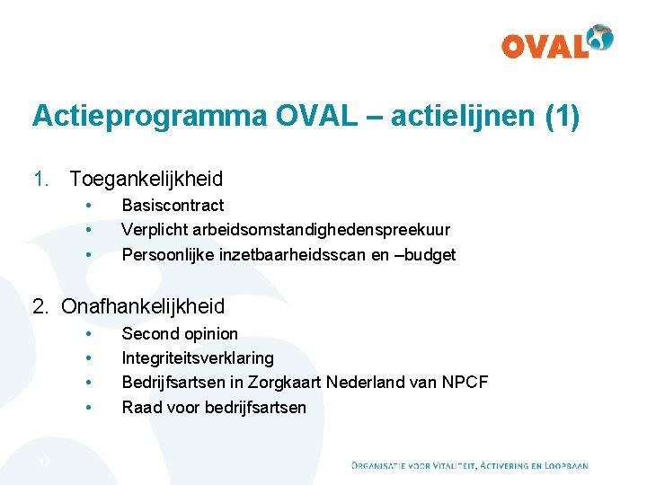 Actieprogramma OVAL – actielijnen (1) 1. Toegankelijkheid • • • Basiscontract Verplicht arbeidsomstandighedenspreekuur Persoonlijke