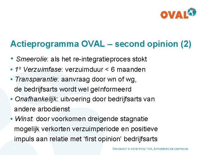 Actieprogramma OVAL – second opinion (2) • Smeerolie: als het re-integratieproces stokt • 1