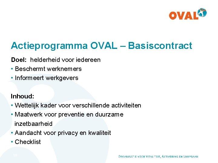 Actieprogramma OVAL – Basiscontract Doel: helderheid voor iedereen • Beschermt werknemers • Informeert werkgevers