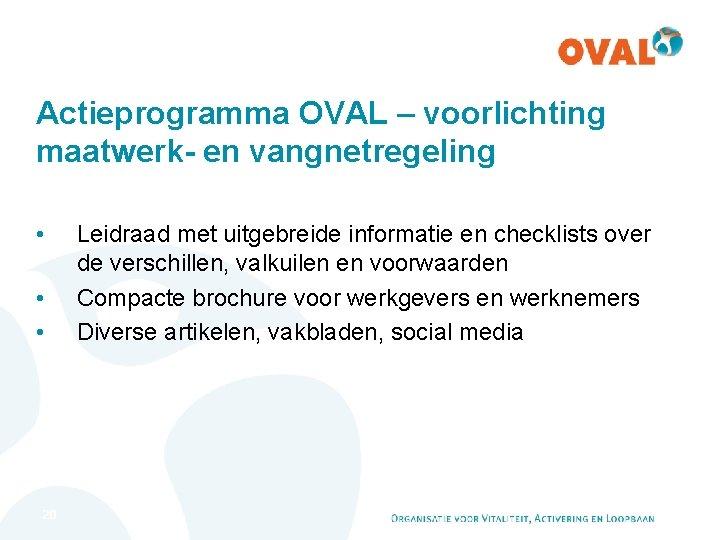 Actieprogramma OVAL – voorlichting maatwerk- en vangnetregeling • • • 20 Leidraad met uitgebreide
