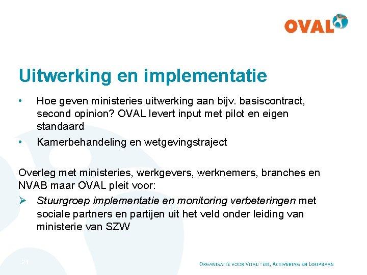 Uitwerking en implementatie • • Hoe geven ministeries uitwerking aan bijv. basiscontract, second opinion?
