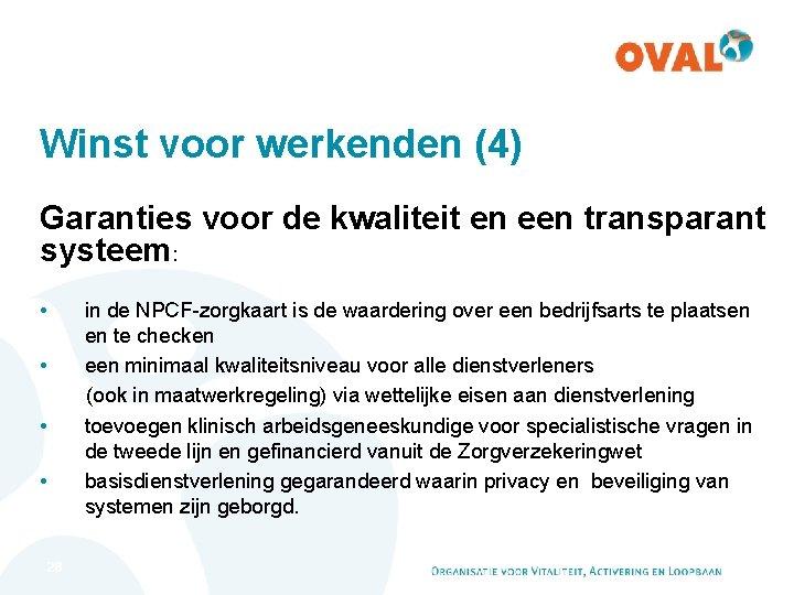 Winst voor werkenden (4) Garanties voor de kwaliteit en een transparant systeem: • in