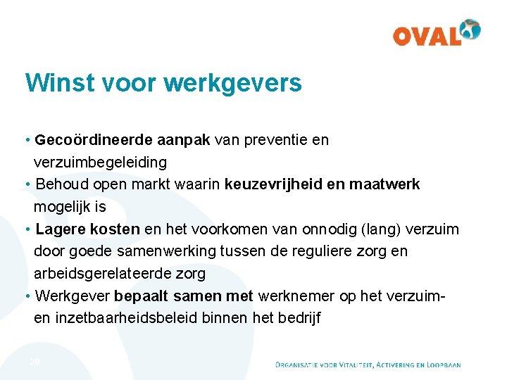 Winst voor werkgevers • Gecoördineerde aanpak van preventie en verzuimbegeleiding • Behoud open markt