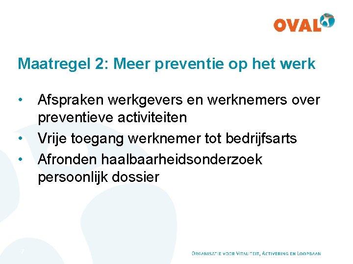 Maatregel 2: Meer preventie op het werk • Afspraken werkgevers en werknemers over preventieve