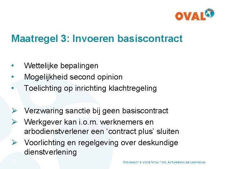 Maatregel 3: Invoeren basiscontract • • • Wettelijke bepalingen Mogelijkheid second opinion Toelichting op