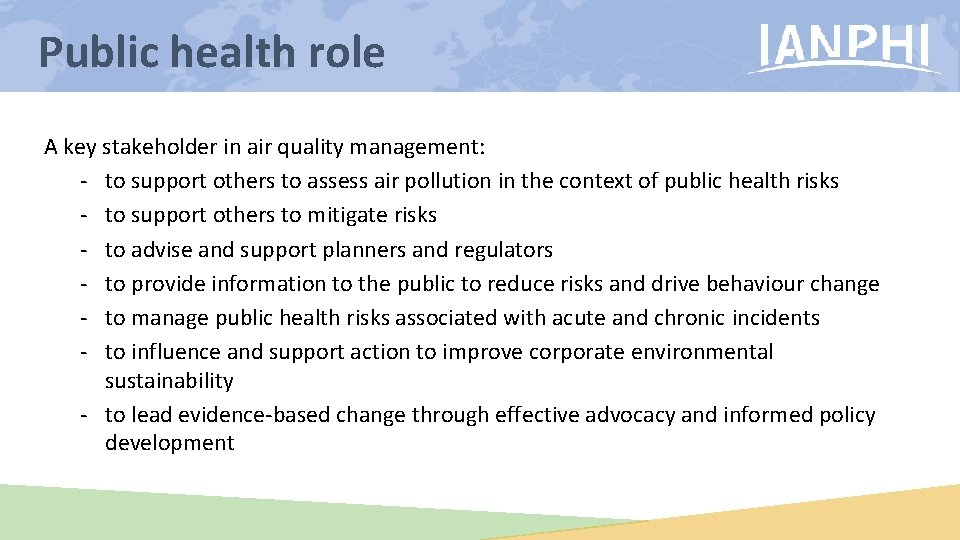 Public health role A key stakeholder in air quality management: - to support others