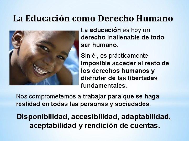 La Educación como Derecho Humano La educación es hoy un derecho inalienable de todo