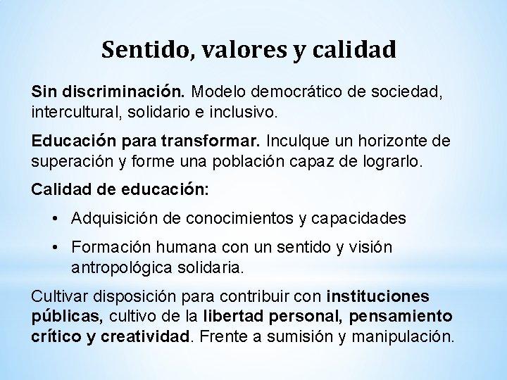 Sentido, valores y calidad Sin discriminación. Modelo democrático de sociedad, intercultural, solidario e inclusivo.