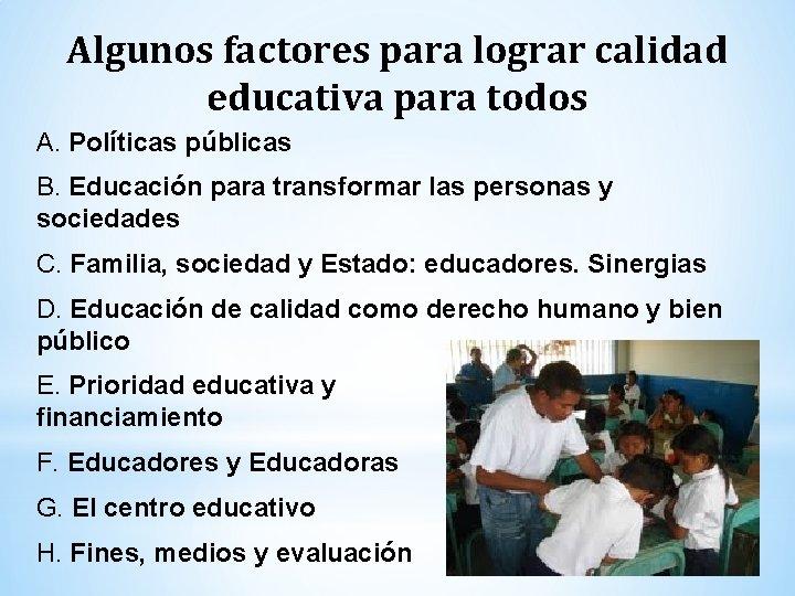 Algunos factores para lograr calidad educativa para todos A. Políticas públicas B. Educación para