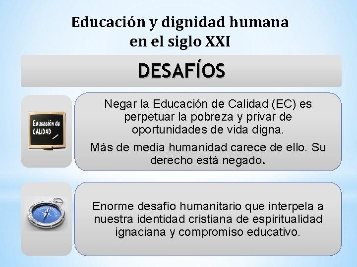 Educación y dignidad humana en el siglo XXI DESAFÍOS Negar la Educación de Calidad