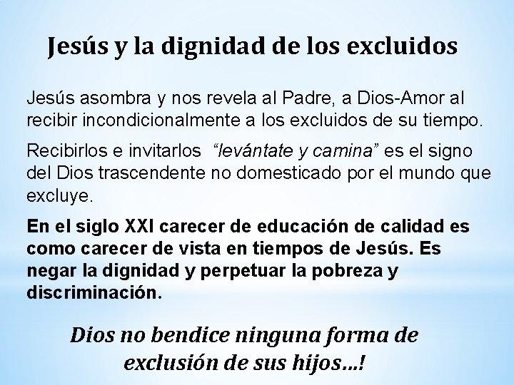 Jesús y la dignidad de los excluidos Jesús asombra y nos revela al Padre,
