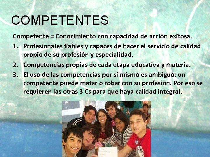 COMPETENTES Competente = Conocimiento con capacidad de acción exitosa. 1. Profesionales fiables y capaces
