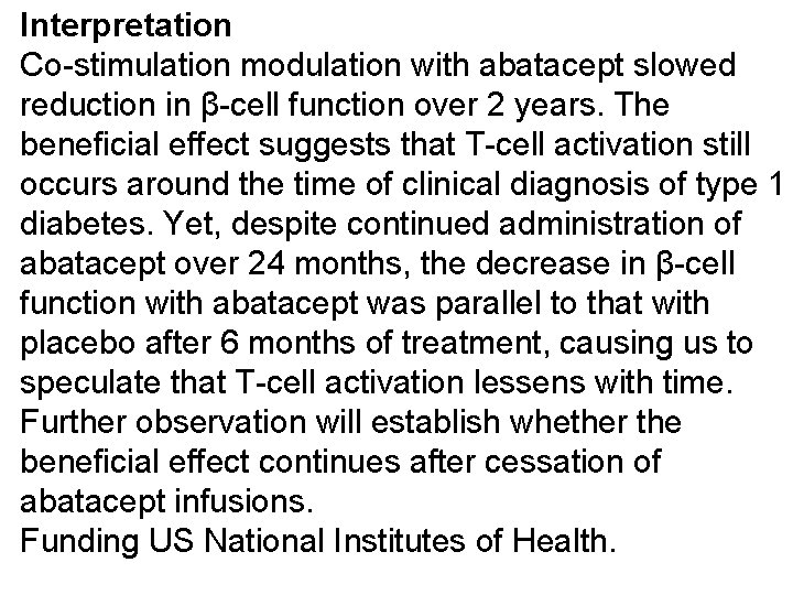 Interpretation Co-stimulation modulation with abatacept slowed reduction in β-cell function over 2 years. The