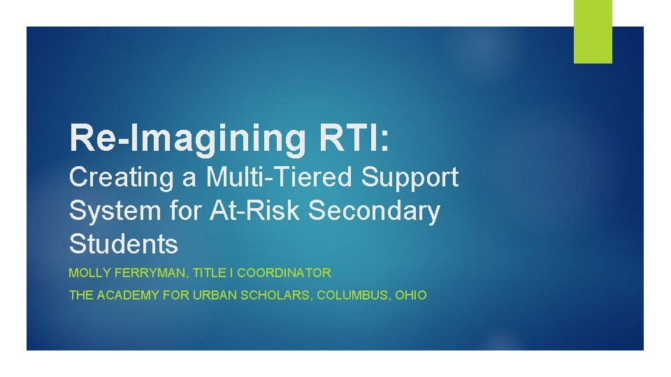 Re-Imagining RTI: Creating a Multi-Tiered Support System for At-Risk Secondary Students MOLLY FERRYMAN, TITLE